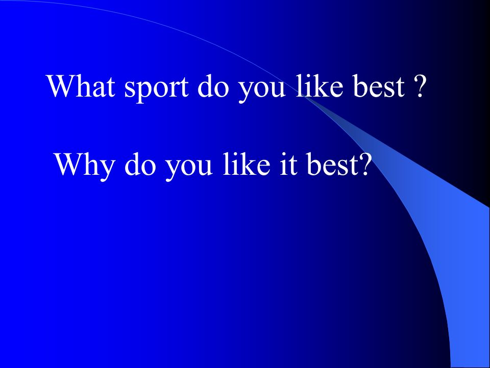 What sport do you like best Why do you like it best