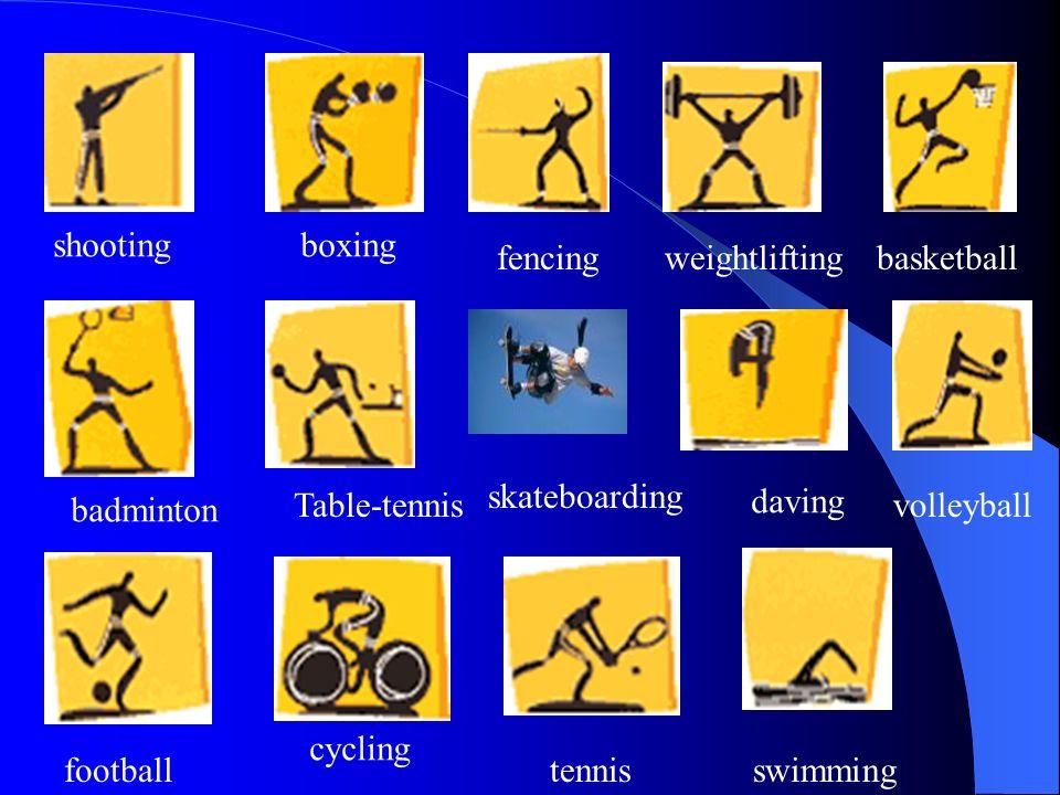shootingboxing fencingweightliftingbasketball badminton Table-tennis skateboarding daving volleyball football cycling tennisswimming