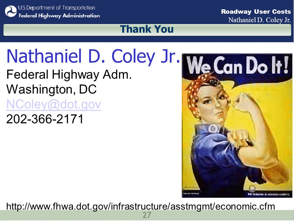 27 Roadway User Costs Nathaniel D. Coley Jr. Thank You Nathaniel D. Coley Jr. Federal Highway Adm. Washington, DC NColey@dot.gov 202-366-2171 http://w