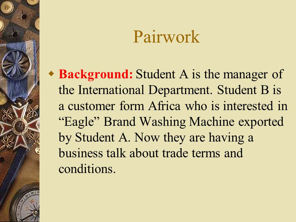 Pairwork Background: Student A is the manager of the International Department.