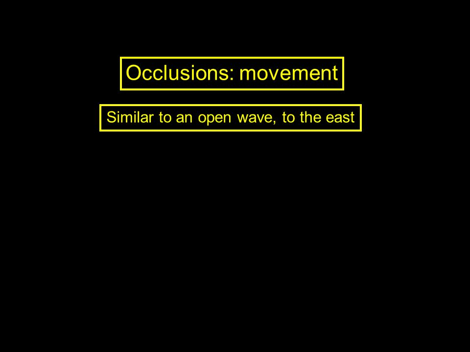Occlusions: movement Similar to an open wave, to the east
