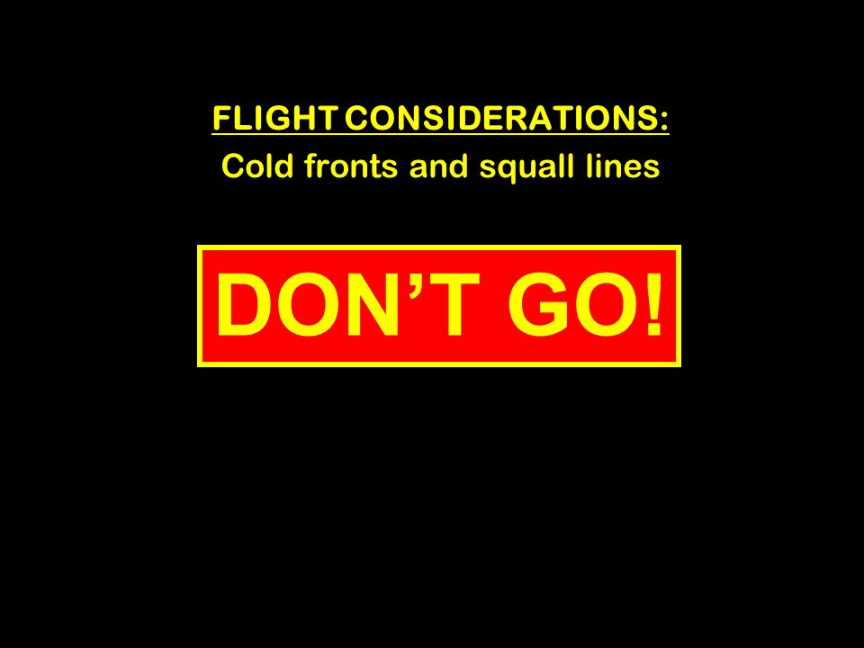 FLIGHT CONSIDERATIONS: Cold fronts and squall lines DONT GO!