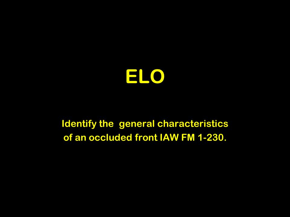 ELO Identify the general characteristics of an occluded front IAW FM 1-230.