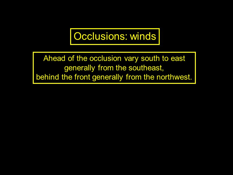 Occlusions: winds Ahead of the occlusion vary south to east generally from the southeast, behind the front generally from the northwest.