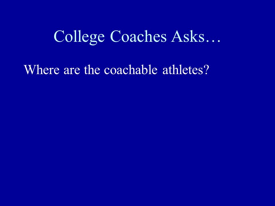 College Coaches Asks… Where are the coachable athletes?
