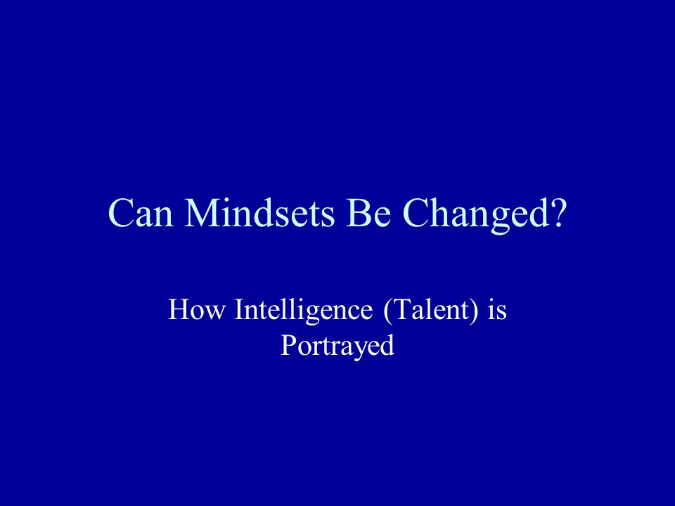 Can Mindsets Be Changed? How Intelligence (Talent) is Portrayed