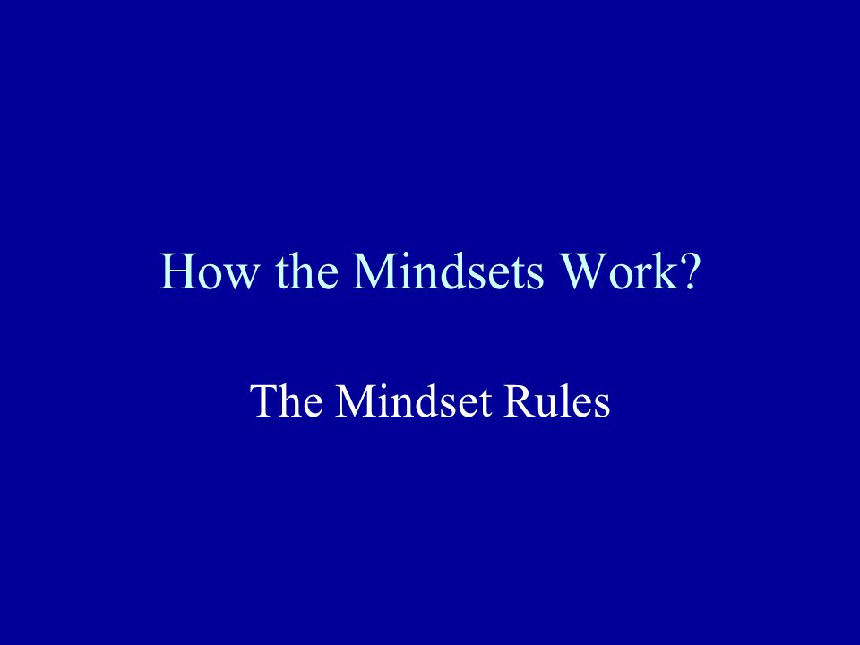 How the Mindsets Work? The Mindset Rules