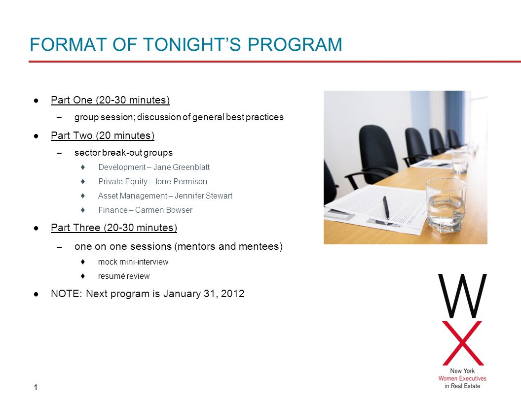 1 FORMAT OF TONIGHTS PROGRAM Part One (20-30 minutes) – group session; discussion of general best practices Part Two (20 minutes) – sector break-out groups Development – Jane Greenblatt Private Equity – Ione Permison Asset Management – Jennifer Stewart Finance – Carmen Bowser Part Three (20-30 minutes) – one on one sessions (mentors and mentees) mock mini-interview resumé review NOTE: Next program is January 31, 2012