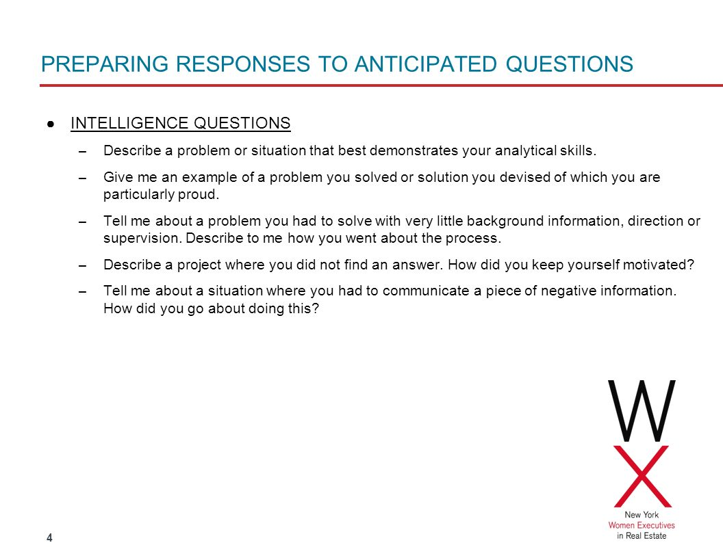 4 PREPARING RESPONSES TO ANTICIPATED QUESTIONS INTELLIGENCE QUESTIONS – Describe a problem or situation that best demonstrates your analytical skills.