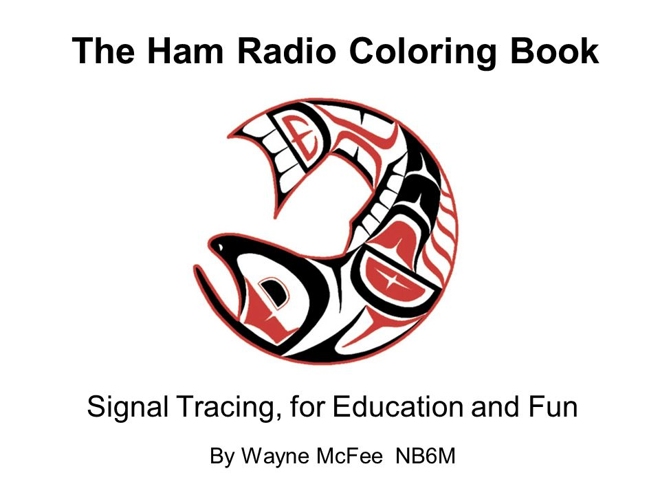 The Ham Radio Coloring Book Signal Tracing, for Education and Fun By Wayne McFee NB6M