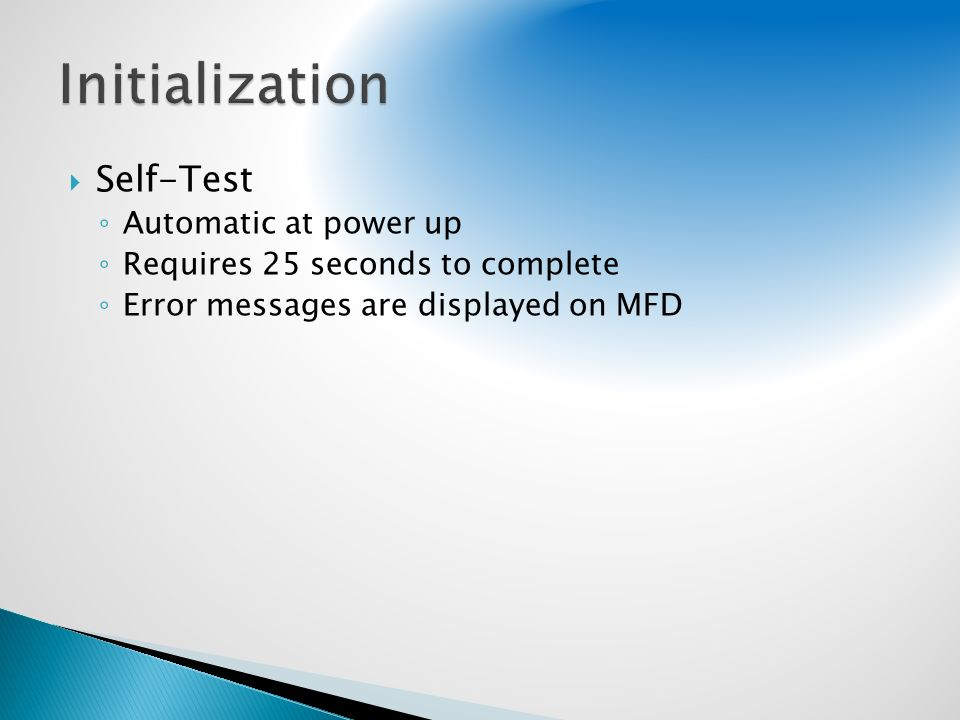 Self-Test Automatic at power up Requires 25 seconds to complete Error messages are displayed on MFD