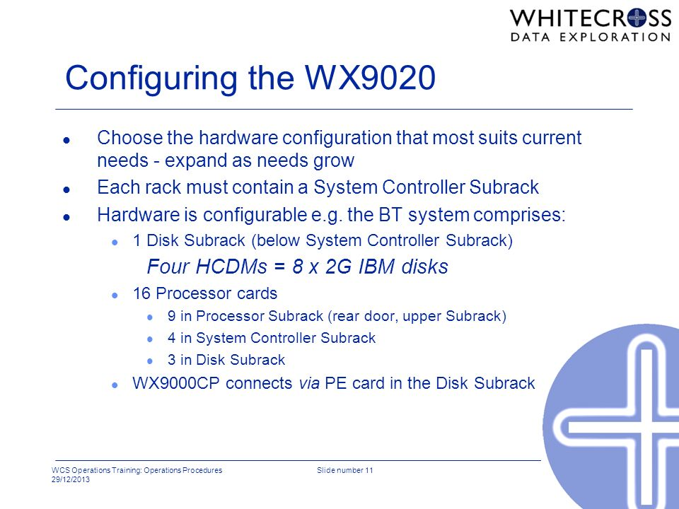 WCS Operations Training: Operations Procedures 29/12/2013 Slide number 11 Configuring the WX9020 l Choose the hardware configuration that most suits c