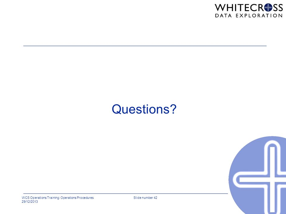 WCS Operations Training: Operations Procedures 29/12/2013 Slide number 42 Questions?