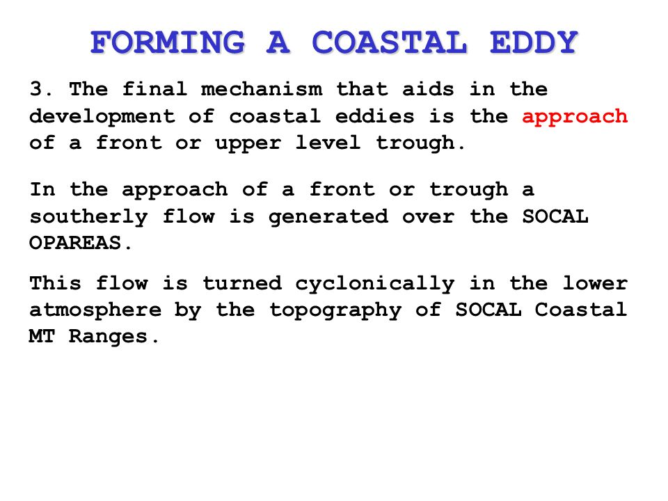 3. The final mechanism that aids in the development of coastal eddies is the approach of a front or upper level trough. In the approach of a front or