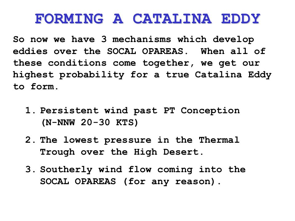 So now we have 3 mechanisms which develop eddies over the SOCAL OPAREAS.