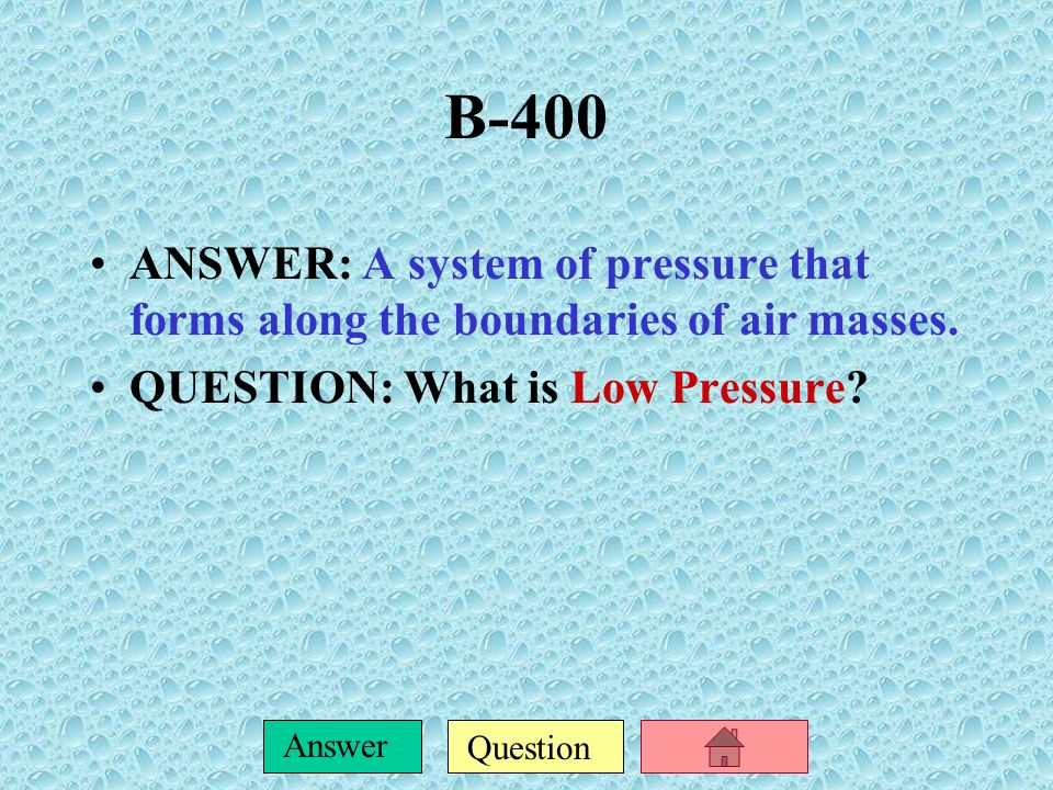 Question Answer B-300 ANSWER:ANSWER: Explain what kind of weather a high pressure system will cause. QUESTION:What is clear skies because the sinking