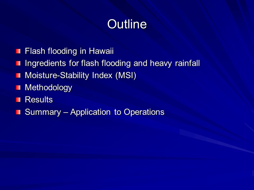 Outline Flash flooding in Hawaii Ingredients for flash flooding and heavy rainfall Moisture-Stability Index (MSI) MethodologyResults Summary – Applica
