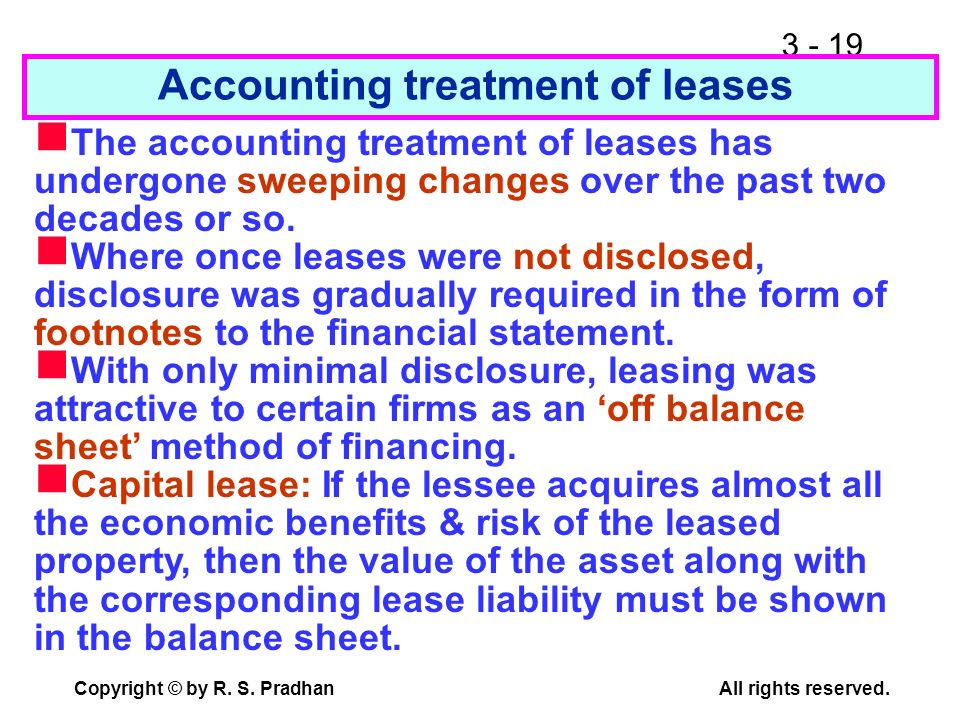 3 - 19 Copyright © by R. S. PradhanAll rights reserved. Accounting treatment of leases The accounting treatment of leases has undergone sweeping chang