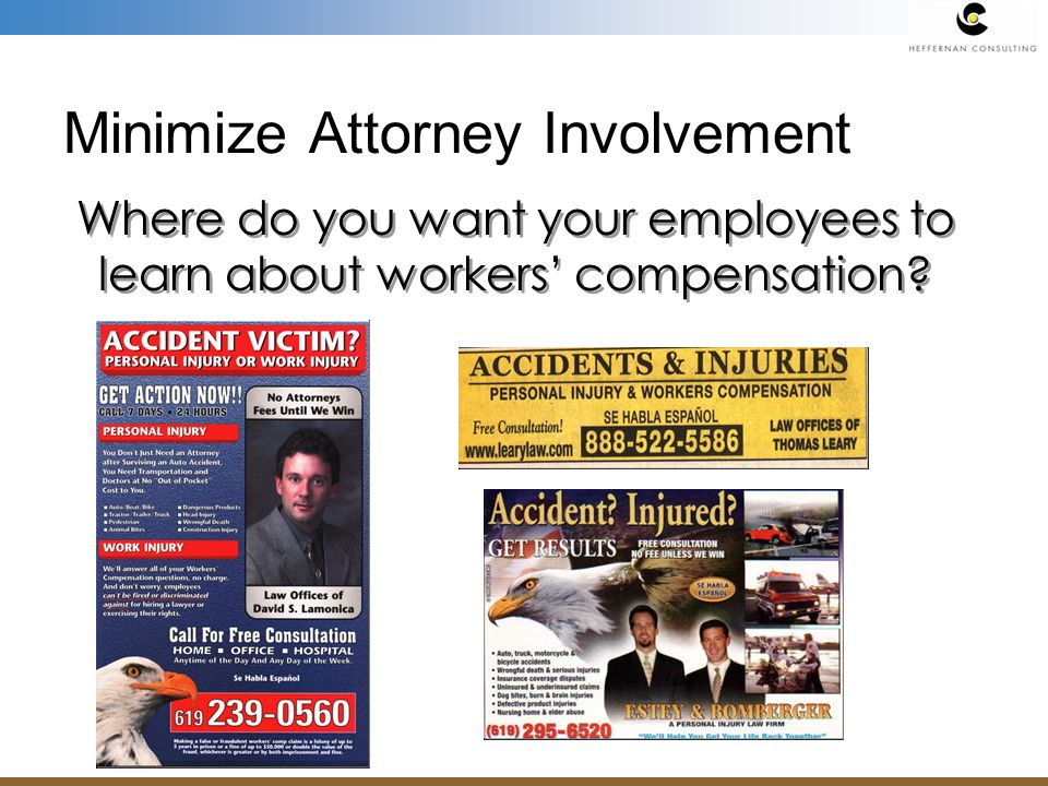 Minimize Attorney Involvement Where do you want your employees to learn about workers compensation