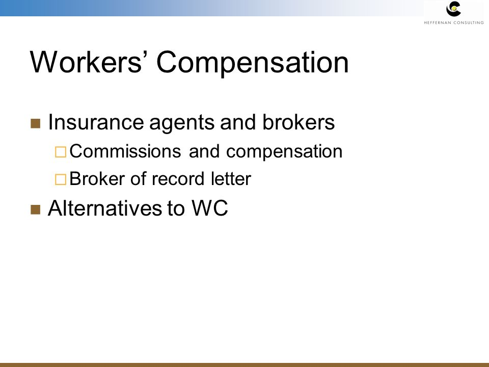 Workers Compensation Insurance agents and brokers Commissions and compensation Broker of record letter Alternatives to WC