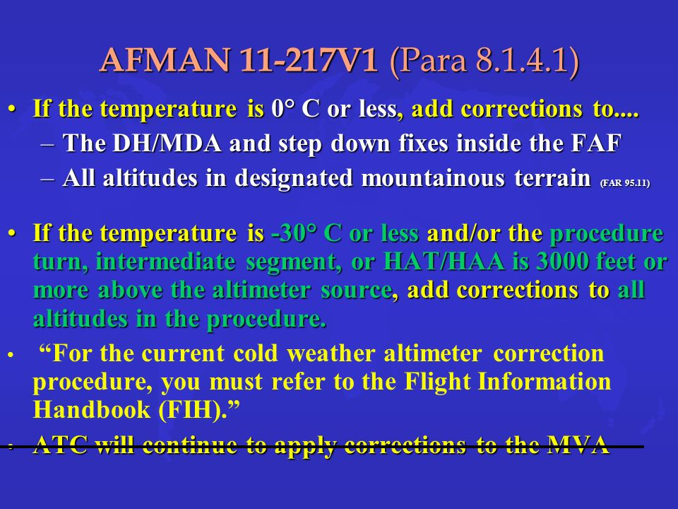 AFMAN 11-217V1 (Para 8.1.4.1) If the temperature is 0° C or less, add corrections to....If the temperature is 0° C or less, add corrections to....