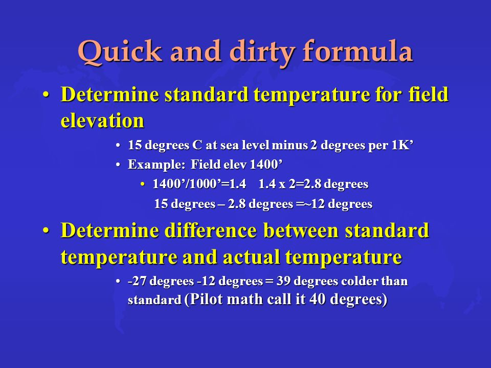 Quick and dirty formula Determine standard temperature for field elevationDetermine standard temperature for field elevation 15 degrees C at sea level