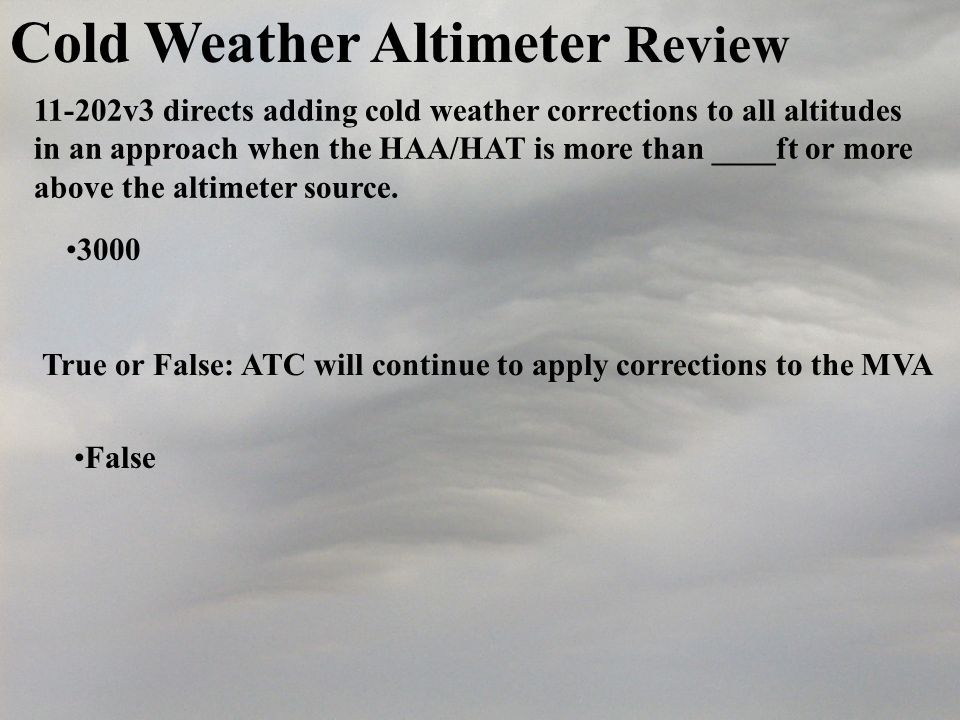 Cold Weather Altimeter Review 11-202v3 directs adding cold weather corrections to all altitudes in an approach when the HAA/HAT is more than ____ft or more above the altimeter source.