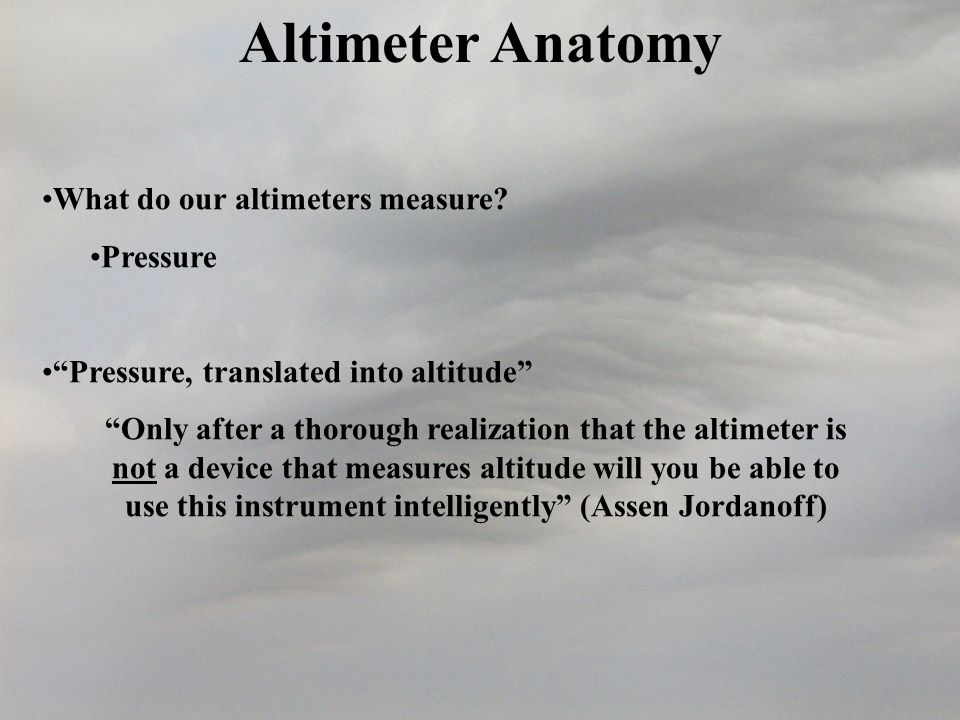 Altimeter Anatomy What do our altimeters measure.