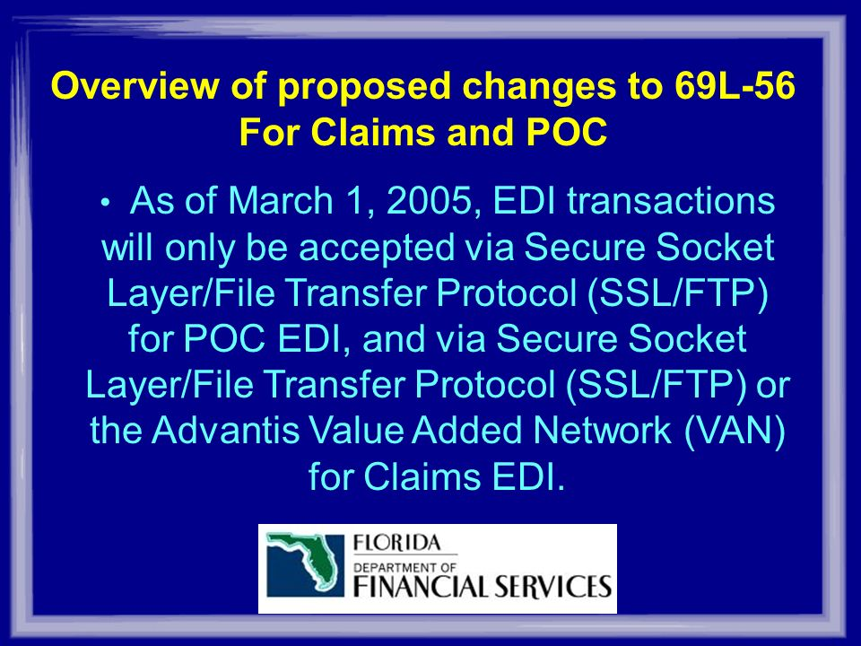 As of March 1, 2005, EDI transactions will only be accepted via Secure Socket Layer/File Transfer Protocol (SSL/FTP) for POC EDI, and via Secure Socket Layer/File Transfer Protocol (SSL/FTP) or the Advantis Value Added Network (VAN) for Claims EDI.
