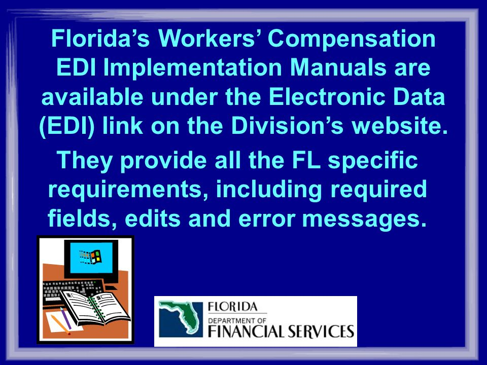 Floridas Workers Compensation EDI Implementation Manuals are available under the Electronic Data (EDI) link on the Divisions website.