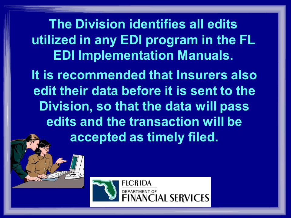 The Division identifies all edits utilized in any EDI program in the FL EDI Implementation Manuals.