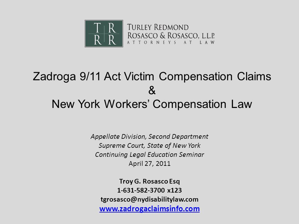 Zadroga 9/11 Act Victim Compensation Claims & New York Workers Compensation Law Appellate Division, Second Department Supreme Court, State of New York Continuing Legal Education Seminar April 27, 2011 Troy G.