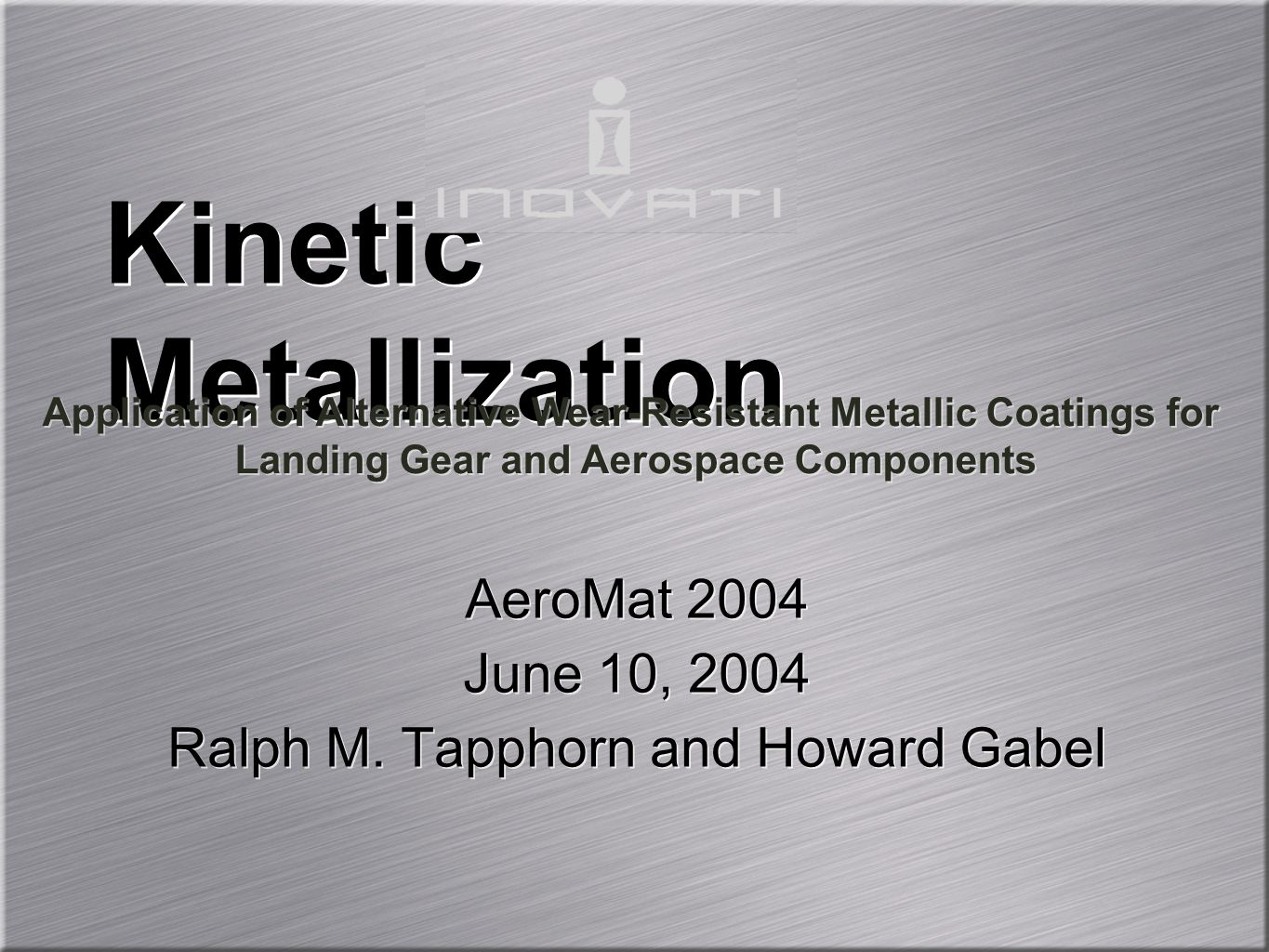 Alternatives for Hard Chrome Coatings Introduction to Kinetic Metallization Overview of Process Technical and Cost Advantages Kinetic Metallized WC-Co Coatings Kinetic Metallized MCrAlY Coatings Alternatives for Hard Chrome Coatings Introduction to Kinetic Metallization Overview of Process Technical and Cost Advantages Kinetic Metallized WC-Co Coatings Kinetic Metallized MCrAlY Coatings Overview