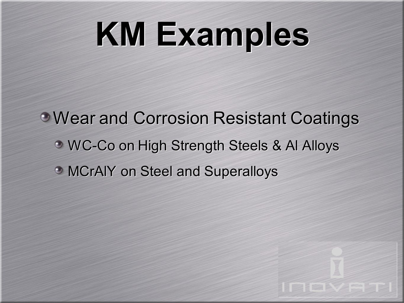 Wear and Corrosion Resistant Coatings WC-Co on High Strength Steels & Al Alloys MCrAlY on Steel and Superalloys Wear and Corrosion Resistant Coatings