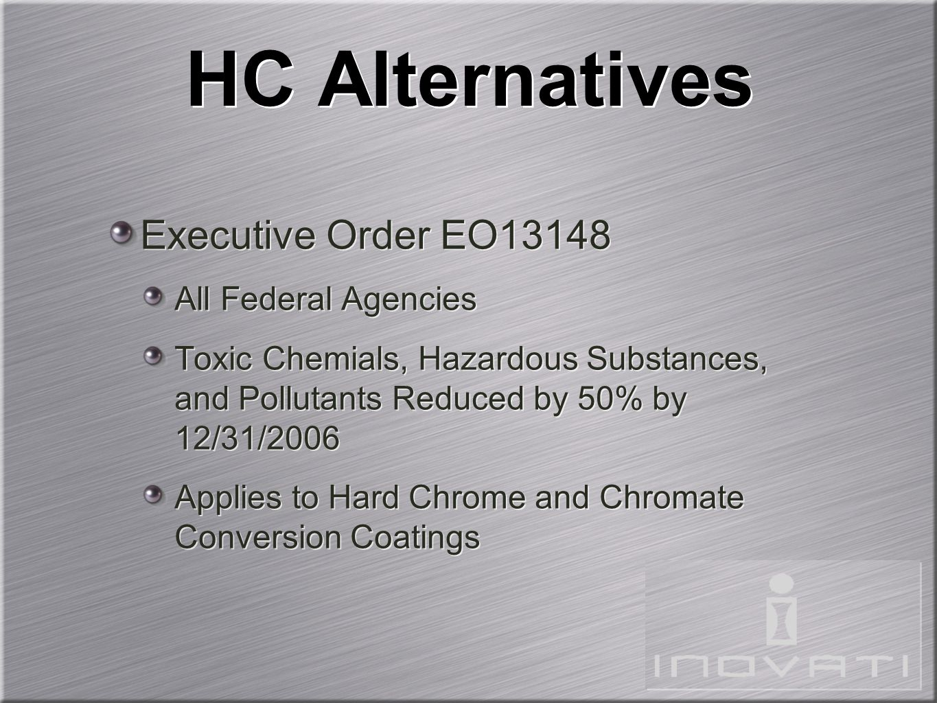 HC Alternatives Executive Order EO13148 All Federal Agencies Toxic Chemials, Hazardous Substances, and Pollutants Reduced by 50% by 12/31/2006 Applies