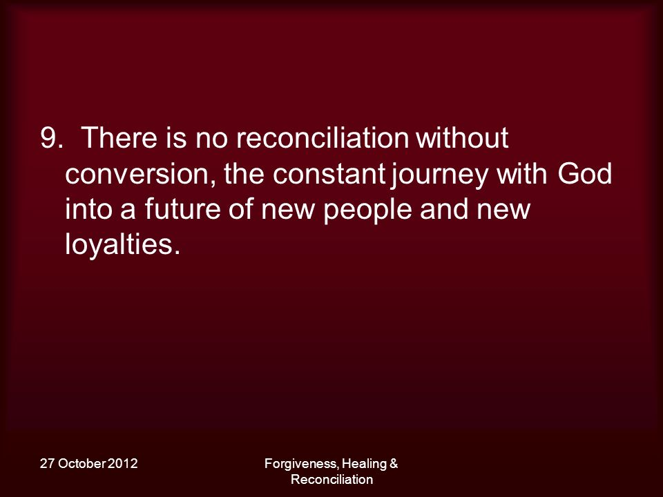 27 October 2012Forgiveness, Healing & Reconciliation 9.