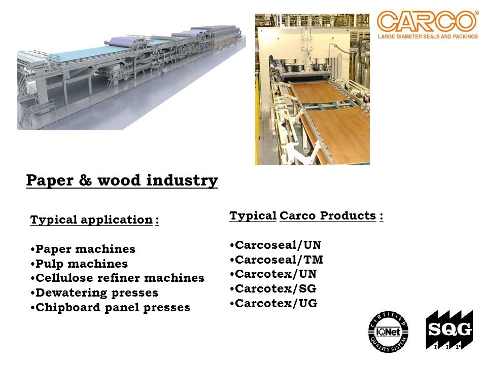 Paper & wood industry Typical application : Paper machines Pulp machines Cellulose refiner machines Dewatering presses Chipboard panel presses Typical