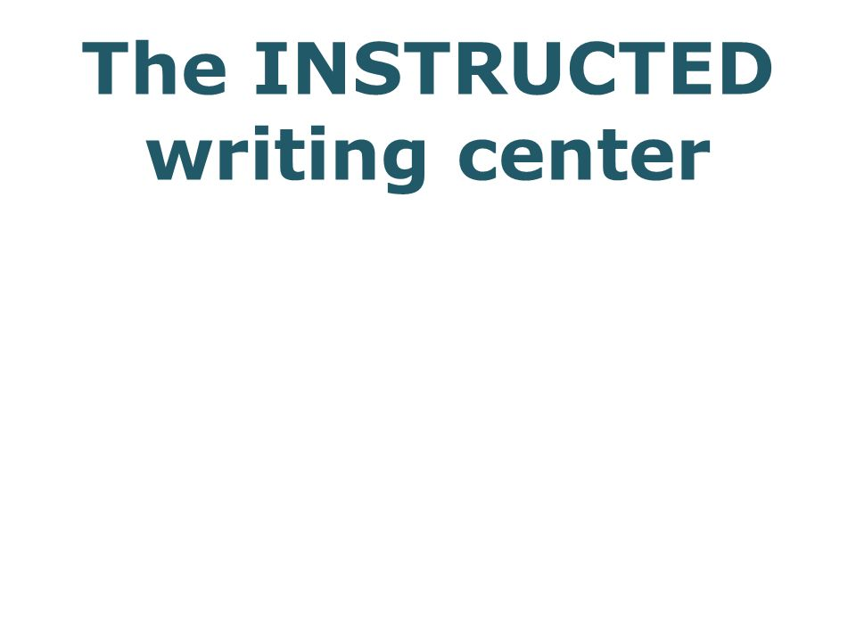 The INSTRUCTED writing center