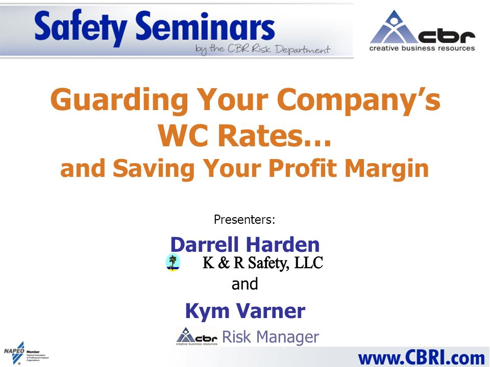 Guarding Your Companys WC Rates… and Saving Your Profit Margin Presenters: Darrell Harden and Kym Varner Risk Manager