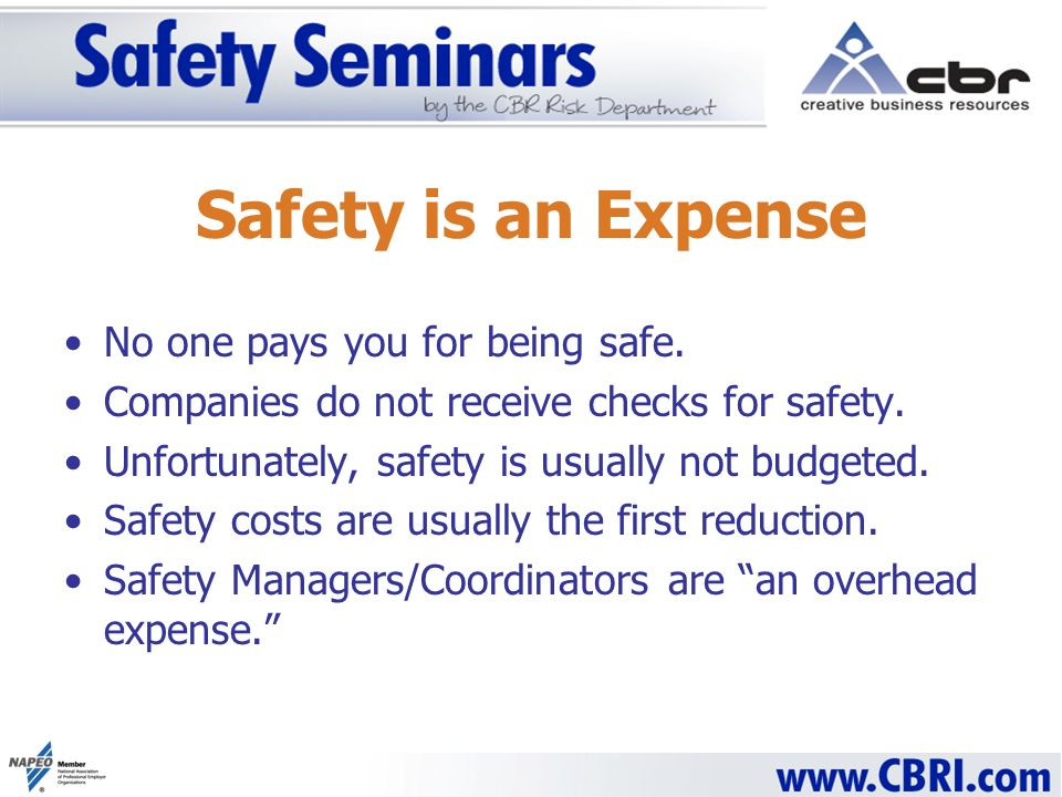 Safety is an Expense No one pays you for being safe.