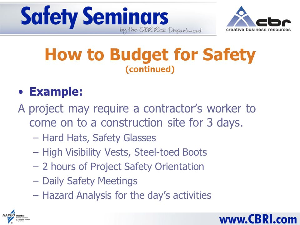 Example: A project may require a contractors worker to come on to a construction site for 3 days. –Hard Hats, Safety Glasses –High Visibility Vests, S