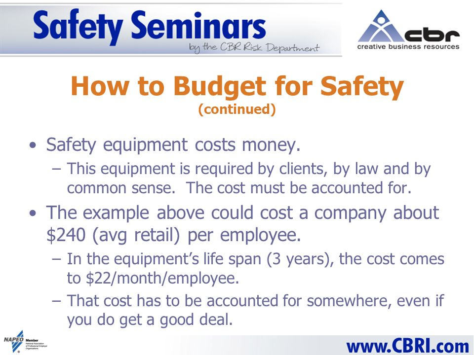 Safety equipment costs money. –This equipment is required by clients, by law and by common sense. The cost must be accounted for. The example above co