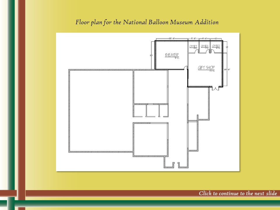 Floor plan for the National Balloon Museum Addition Click to continue to the next slide