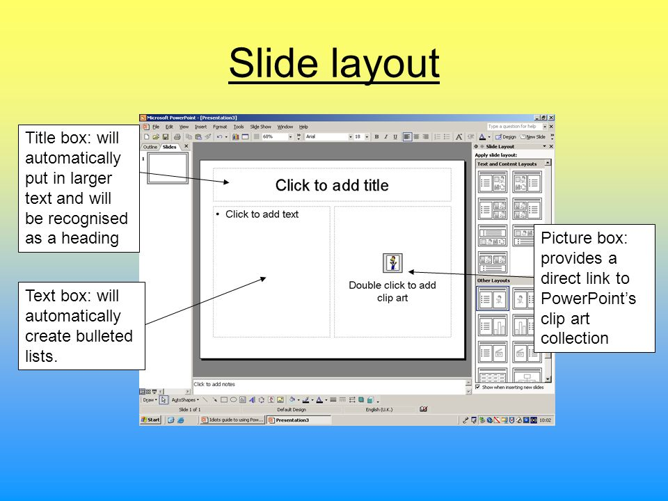 Slide layout Title box: will automatically put in larger text and will be recognised as a heading Text box: will automatically create bulleted lists.