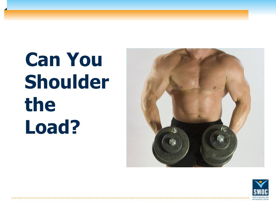 Can You Shoulder the Load?