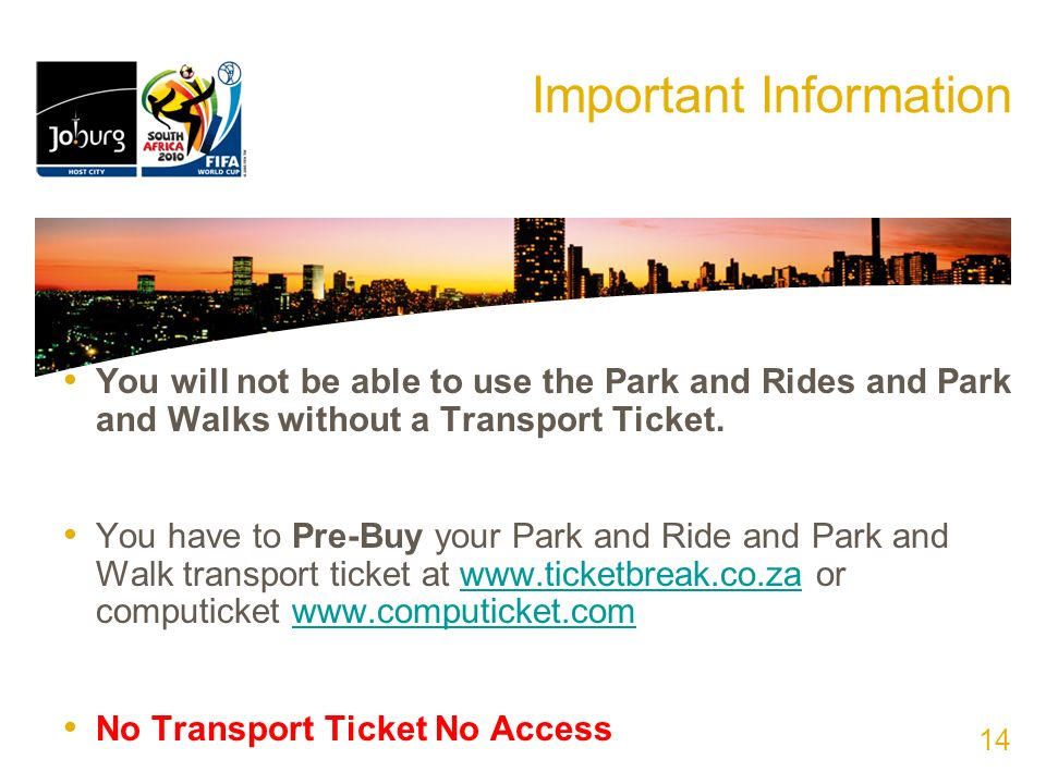 Important Information You will not be able to use the Park and Rides and Park and Walks without a Transport Ticket. You have to Pre-Buy your Park and