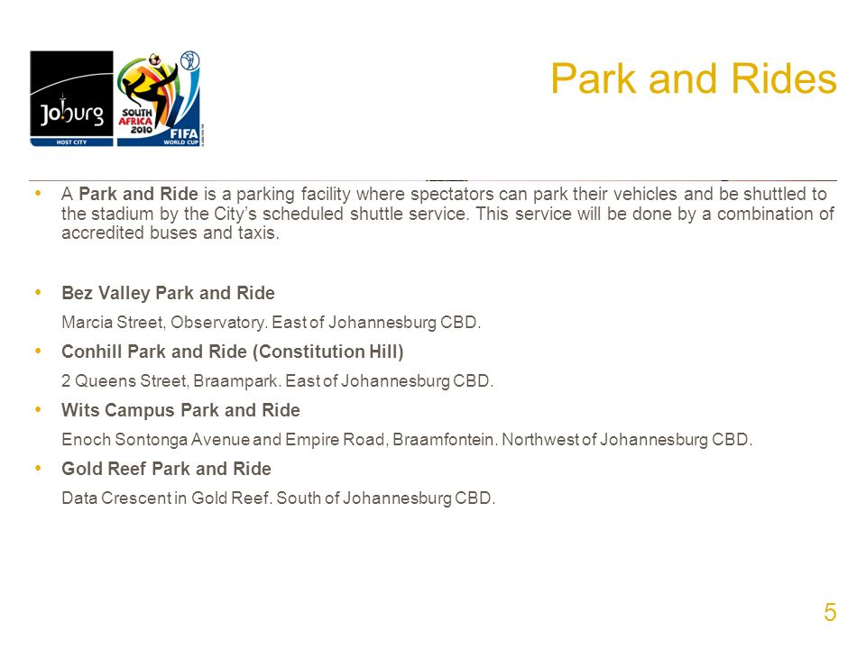 Park and Rides A Park and Ride is a parking facility where spectators can park their vehicles and be shuttled to the stadium by the Citys scheduled sh