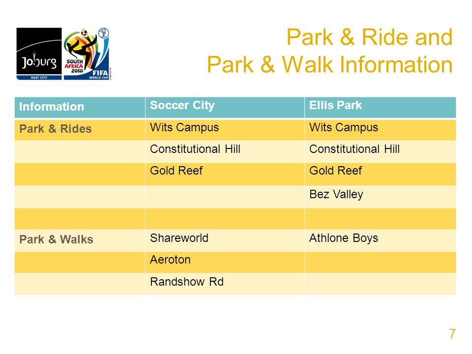 Park & Ride and Park & Walk Information 7 Information Soccer CityEllis Park Park & Rides Wits Campus Constitutional Hill Gold Reef Bez Valley Park & Walks ShareworldAthlone Boys Aeroton Randshow Rd