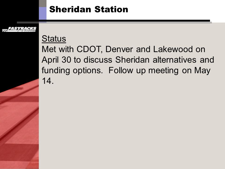 Status Met with CDOT, Denver and Lakewood on April 30 to discuss Sheridan alternatives and funding options. Follow up meeting on May 14. Sheridan Stat