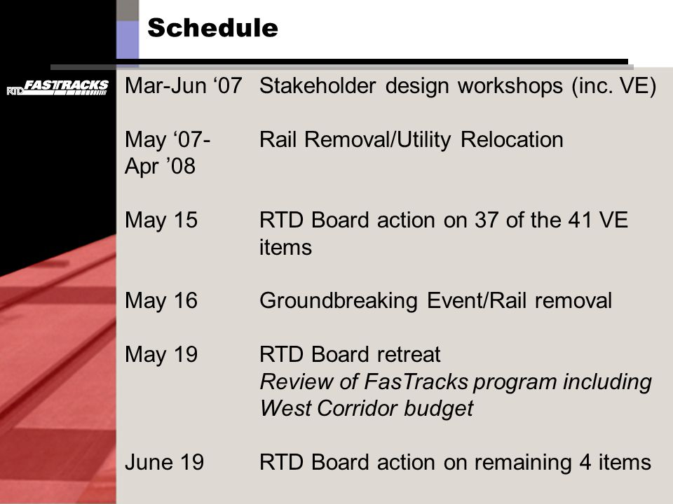 Mar-Jun 07Stakeholder design workshops (inc. VE) May 07- Rail Removal/Utility Relocation Apr 08 May 15RTD Board action on 37 of the 41 VE items May 16